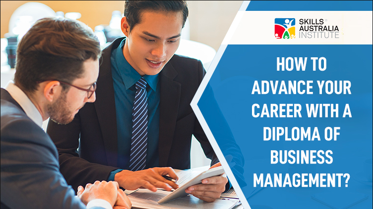 HOW TO ADVANCE YOUR CAREER WITH A DIPLOMA OF BUSINESS MANAGEMENT?