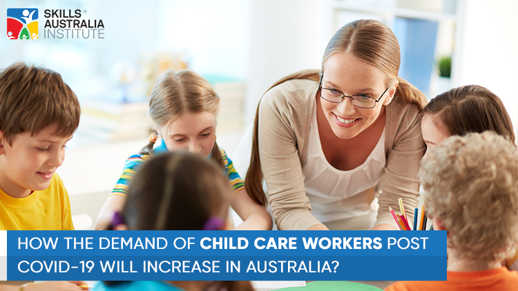 How The Demand Of Child Care Workers Post Covid-19 Will Increase In Australia?