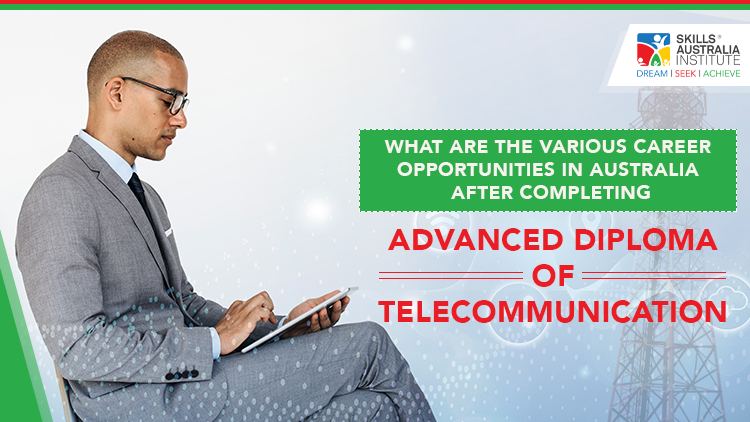 What Are the Various Career Opportunities in Australia After Completing Advanced Diploma of Telecommunication
